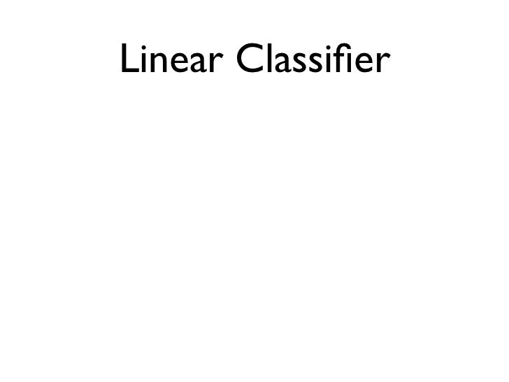 Linear Classifier The quick brown fox jumped over the lazy dog.'a' ... 'aardvark' ... 'dog' ... 'the'