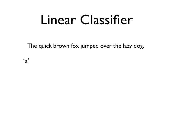 Linear Classifier The quick brown fox jumped over the lazy dog.'a' ... 'aardvark' ... 'dog' ... 'the' ... 'montañas'
