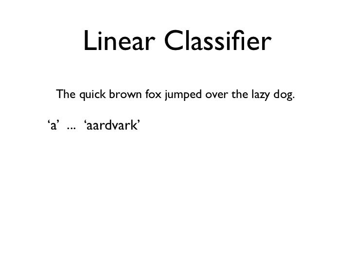 Linear Classifier The quick brown fox jumped over the lazy dog.'a' ... 'aardvark' ... 'dog' ... 'the' ... 'montañas' ...0,