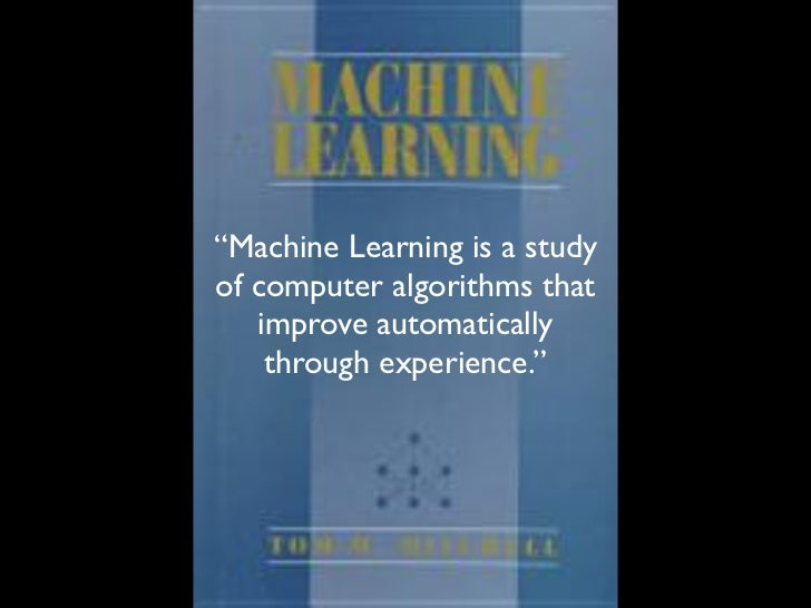"""""""Machine Learning is a studyof computer algorithms that   improve automatically    through experience."""""""