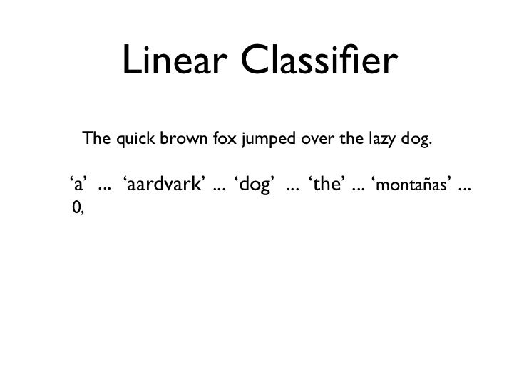 Linear Classifier The quick brown fox jumped over the lazy dog.'a' ... 'aardvark' ... 'dog' ... 'the' ... 'montañas' ... 0,...