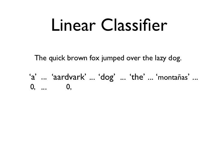 Linear Classifier   The quick brown fox jumped over the lazy dog.  'a' ... 'aardvark' ... 'dog' ... 'the' ... 'montañas' .....