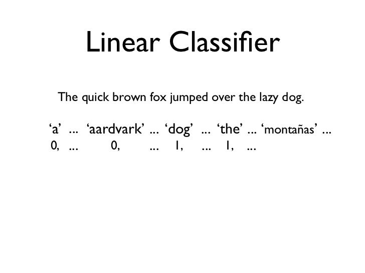 Linear Classifier       The quick brown fox jumped over the lazy dog.    'a' ... 'aardvark' ... 'dog' ... 'the' ... 'montañ...