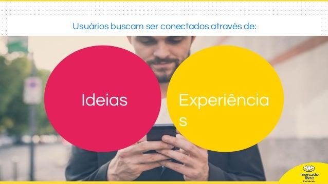 Usuários buscam ser conectados através de: Ideias Experiência s