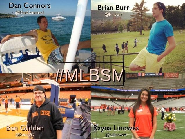 Dan Connors          Brian Burr  @DanConnors1         @bmburr                 #MLBSMBen Glidden         Rayna Linowes  @be...