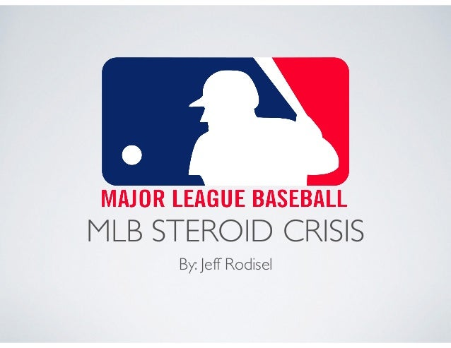 MLB STEROID CRISIS By: Jeff Rodisel