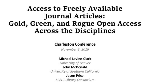 Access to Freely Available Journal Articles: Gold, Green, and Rogue Open Access Across the Disciplines Charleston Conferen...