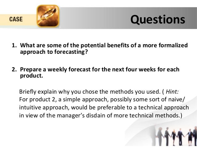 what are potential benefits of a more formalized approach to forecasting What are some of the potential benefits of a more formalized approach to forecasting 2  approach in view of the manager's disdain of more technical.