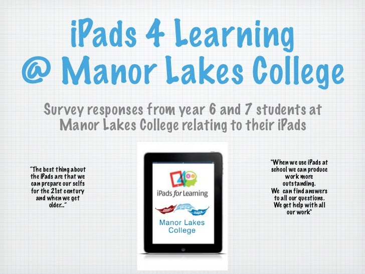 iPads 4 Learning@ Manor Lakes College    Sur vey responses from year 6 and 7 students at      Manor Lakes College relating...
