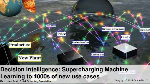 Decision Intelligence: Supercharging Machine  Learning to 1000s of new use cases  Dr. Lorien Pratt, Chief Scientist, Quant...