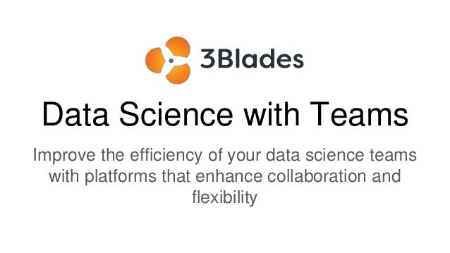 Data Science with Teams Improve the efficiency of your data science teams with platforms that enhance collaboration and fl...