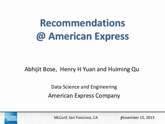 Recommendations @ American Express Abhijit Bose, Henry H Yuan and Huiming Qu Data Science and Engineering  American Expres...