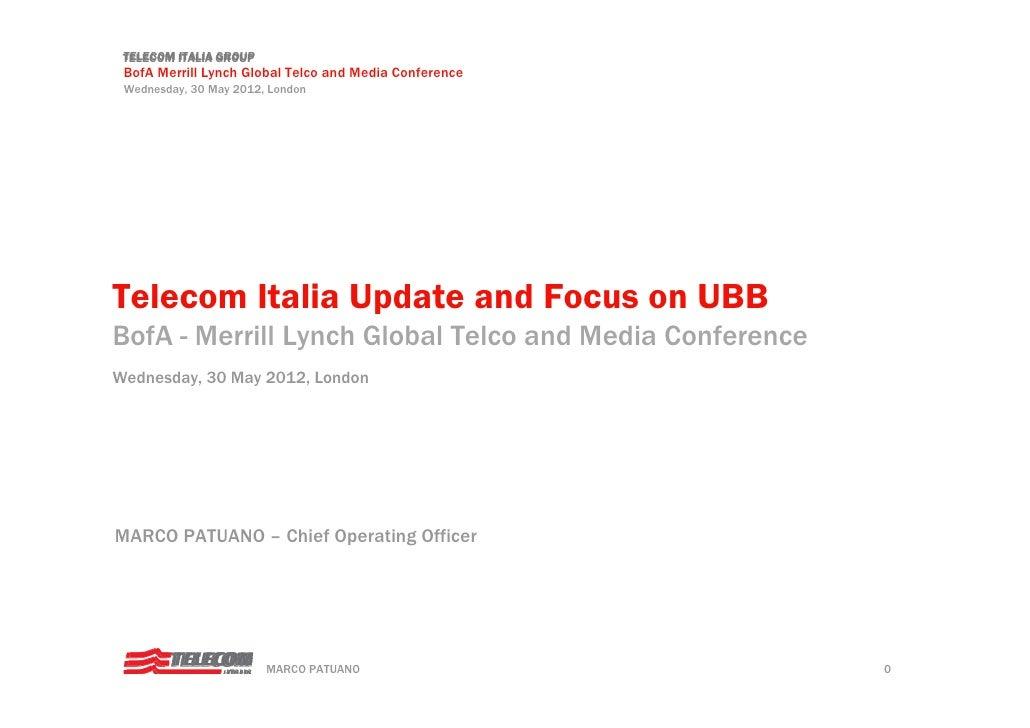 TELECOM ITALIA GROUP BofA Merrill Lynch Global Telco and Media Conference Wednesday, 30 May 2012, LondonTelecom Italia Upd...