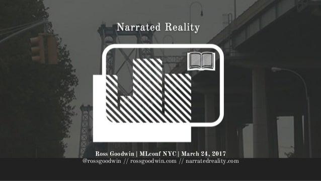 = Ross Goodwin | MLconf NYC | March 24, 2017 @rossgoodwin // rossgoodwin.com // narratedreality.com