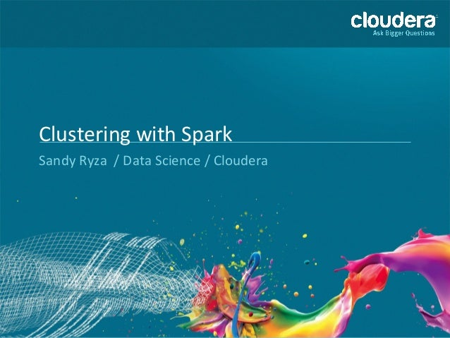 Clustering with Spark  Sandy Ryza / Data Science / Cloudera