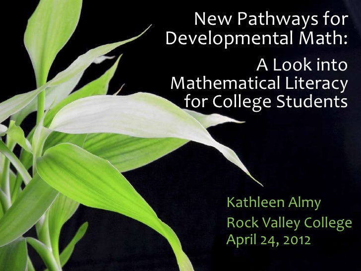 New Pathways forDevelopmental Math:           A Look intoMathematical Literacy  for College Students       Kathleen Almy  ...