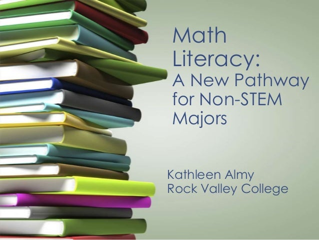 Math Literacy: A New Pathway for Non-STEM Majors Kathleen Almy Rock Valley College