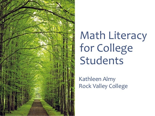 Math Literacy for College Students Kathleen Almy Rock Valley College