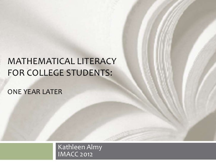 MATHEMATICAL LITERACYFOR COLLEGE STUDENTS:ONE YEAR LATER            Kathleen Almy            IMACC 2012