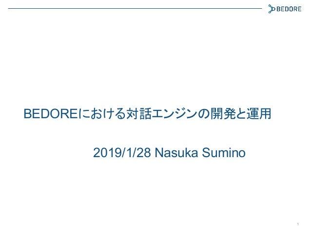 BEDOREにおける対話エンジンの開発と運用 1 2019/1/28 Nasuka Sumino
