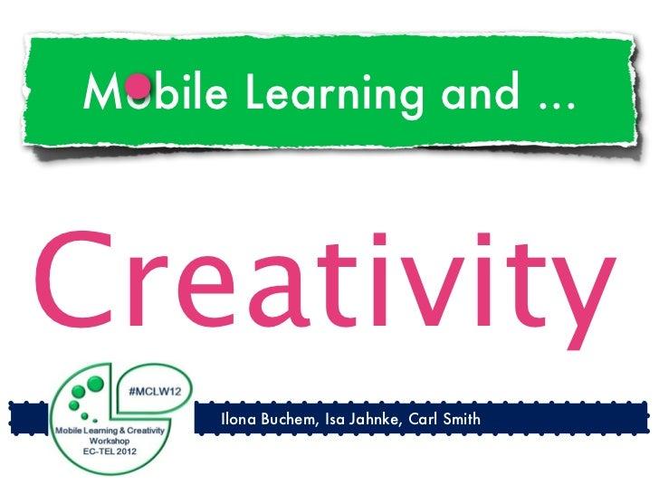 Mobile Learning and ...Creativity      Ilona Buchem, Isa Jahnke, Carl Smith