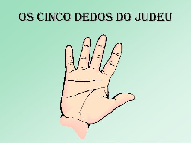 Os cincO dedOs dO JUdeUOs cincO dedOs dO JUdeU