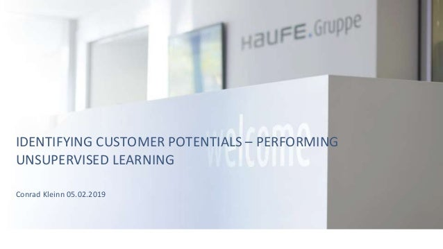 IDENTIFYING CUSTOMER POTENTIALS – PERFORMING UNSUPERVISED LEARNING Conrad Kleinn 05.02.2019