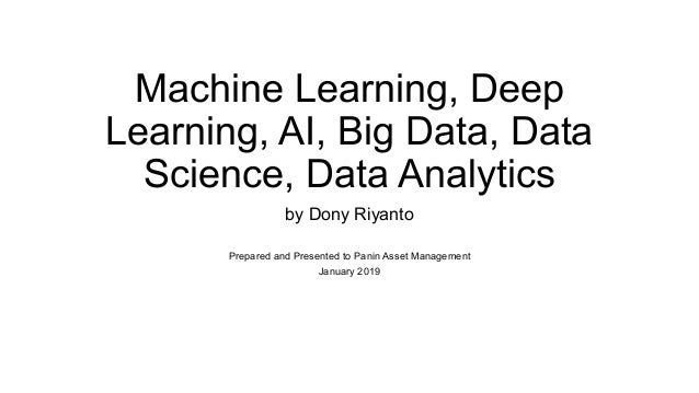Machine Learning, Deep Learning, AI, Big Data, Data Science, Data Analytics by Dony Riyanto Prepared and Presented to Pani...