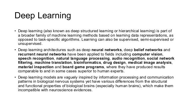 Deep Learning • Deep learning (also known as deep structured learning or hierarchical learning) is part of a broader famil...