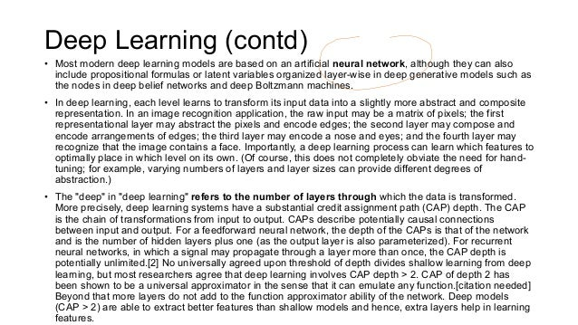 Deep Learning (contd) • Most modern deep learning models are based on an artificial neural network, although they can also...