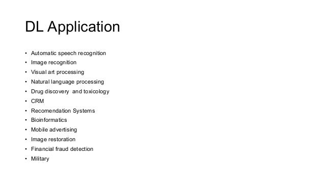 DL Application • Automatic speech recognition • Image recognition • Visual art processing • Natural language processing • ...
