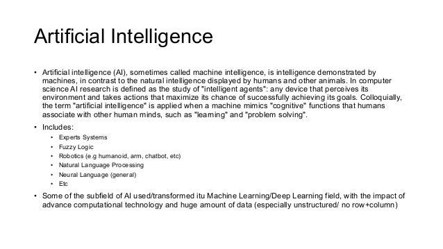 Artificial Intelligence • Artificial intelligence (AI), sometimes called machine intelligence, is intelligence demonstrate...