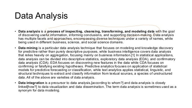 Data Analysis • Data analysis is a process of inspecting, cleansing, transforming, and modeling data with the goal of disc...