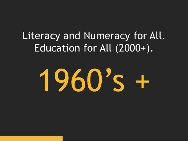 1960's + Literacy and Numeracy for All. Education for All (2000+).