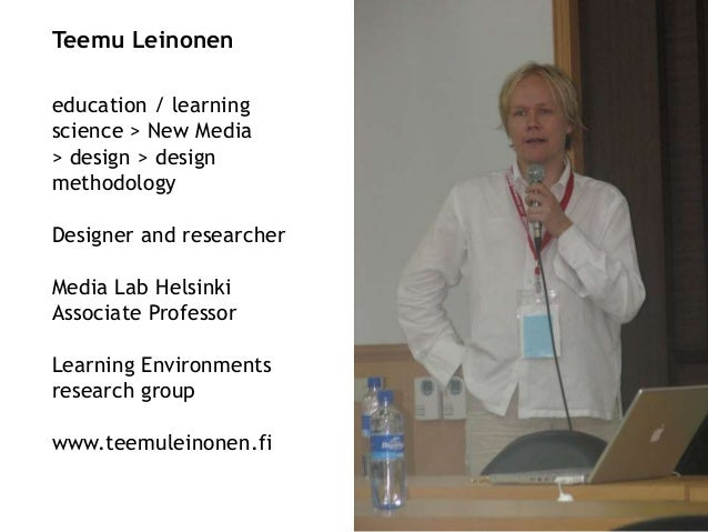 Teemu Leinonen education / learning science > New Media > design > design methodology Designer and researcher Media Lab He...