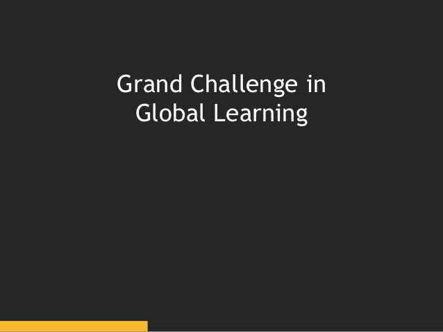 Grand Challenge in Global Learning