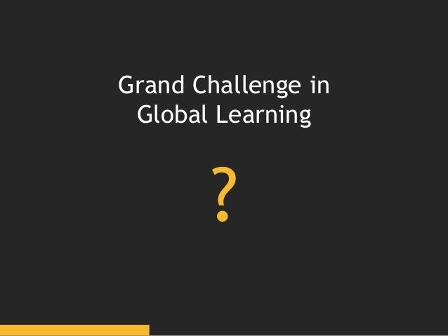 ? Grand Challenge in Global Learning