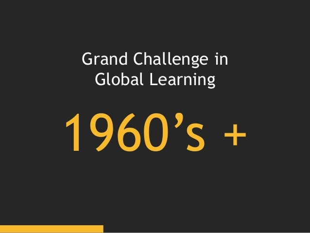 1960's + Grand Challenge in Global Learning