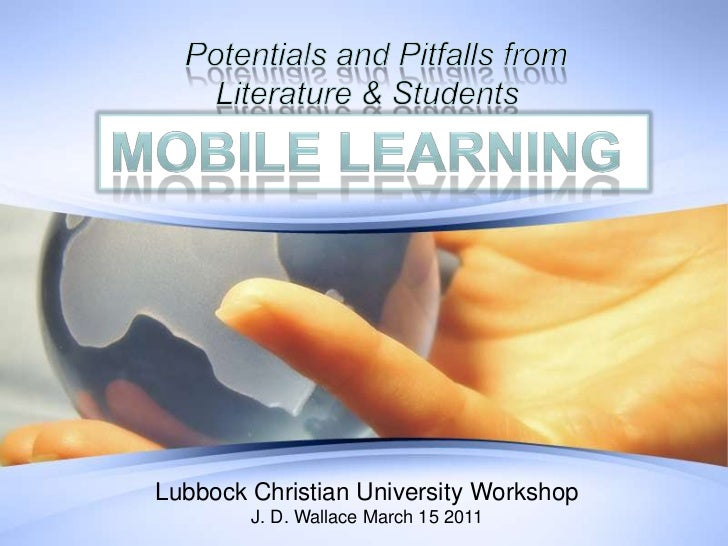 Potentials and Pitfalls from Literature & Students Perspective<br />Mobile Learning<br />Lubbock Christian University W...