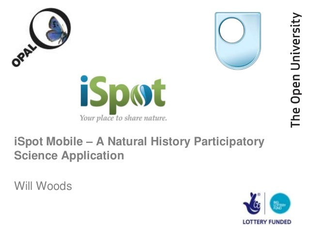 iSpot Mobile – A Natural History ParticipatoryScience ApplicationWill Woods