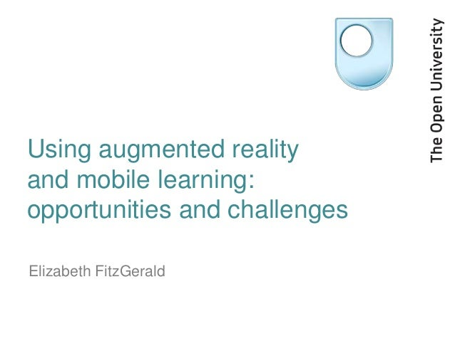 Using augmented realityand mobile learning:opportunities and challengesElizabeth FitzGerald