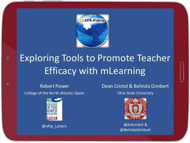 Exploring Tools to Promote Teacher Efficacy with mLearning Robert Power College of the North Atlantic-Qatar Dean Cristol &...