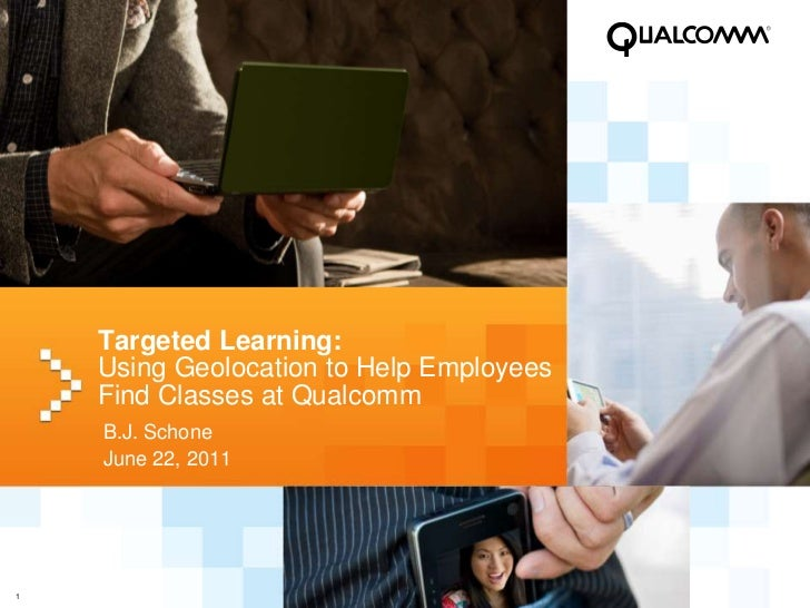 Targeted Learning:Using Geolocation to Help Employees Find Classes at Qualcomm<br />B.J. Schone<br />June 22, 2011<br />