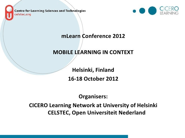 mLearn Conference 2012         MOBILE LEARNING IN CONTEXT               Helsinki, Finland              16-18 October 2012 ...
