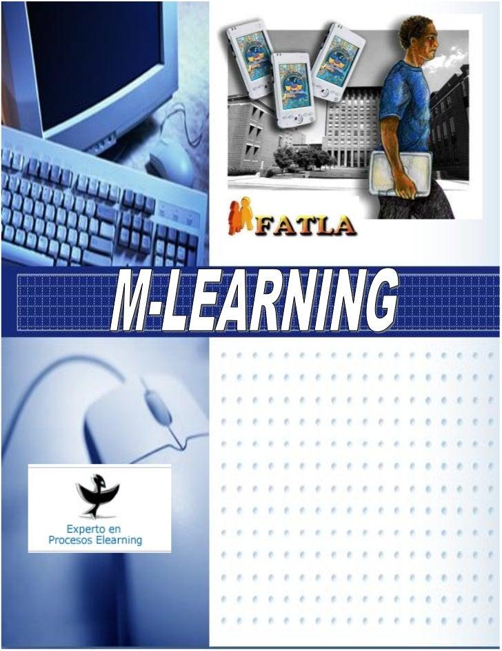 ¿Qué es M-learning?                    Se denomina aprendizaje electrónico móvil, en inglés, m-            learning, a una...