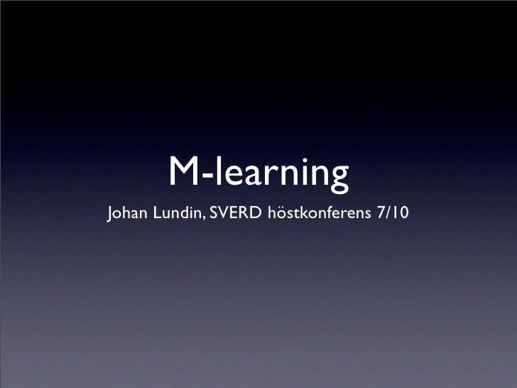 M-learning Johan Lundin, SVERD höstkonferens 7/10