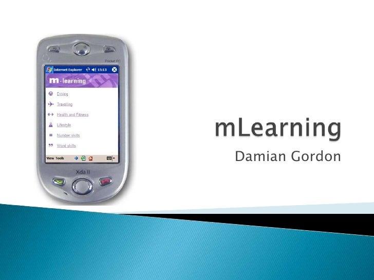mLearning<br />Damian Gordon<br />
