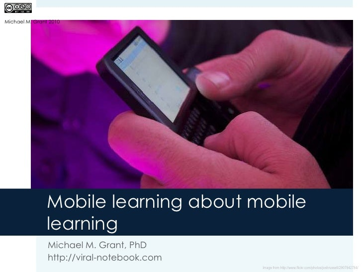 Mobile learning about mobile learning <br />Michael M. Grant, PhD<br />http://viral-notebook.com<br />Michael M. Grant 201...