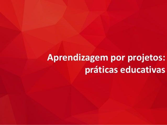 Aprendizagem por projetos: práticas educativas