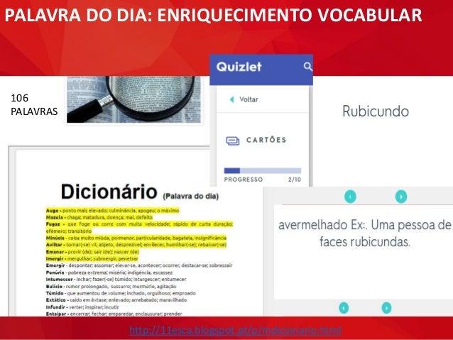 PALAVRA DO DIA: ENRIQUECIMENTO VOCABULAR 106 PALAVRAS http://11esca.blogspot.pt/p/mdicionario.html